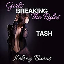 Girls Breaking the Rules: Tash (       UNABRIDGED) by Kelsey Burns Narrated by Sara Dunham