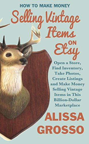 How to Make Money Selling Vintage Items on Etsy: Open a Store, Find Inventory, Take Photos, Create Listings and Make Money Selling Vintage Items in This Billion Dollar Marketplace (Create Vintage compare prices)