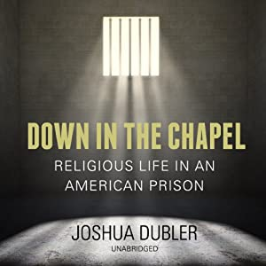 Down in the Chapel: Religious Life in an American Prison | [Joshua Dubler]
