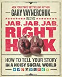 img - for Jab, Jab, Jab, Right Hook: How to Tell Your Story in a Noisy Social World by Vaynerchuk, Gary (2013) Hardcover book / textbook / text book