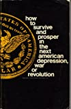 How to Survive and Prosper in the Next American Depression, War or Revolution