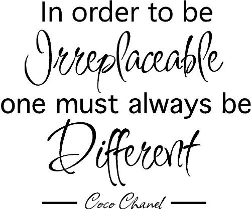 In order to be irreplaceable one must be different Coco Chanel Wall