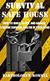 Search : Survival Safe House: How to Build, Stock, and Manage a Secure Survival Shelter in Your Home