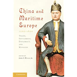 Wills, John E. China and Maritime Europe, 1500-1800: Trade, Settlement, Diplomacy, and Missions (2010)
