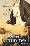 Beau Brummell: The Ultimate Man of Style Ian Kelly