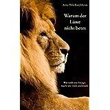 """Warum der L�we nicht betet: Was macht uns m�de, krank und lustlosvon """"Arne N Forchheim"""""""