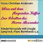 Tobias mit dem fliegenden Koffer / Der Schatten des Herrn Alexander   Hans Christian Andersen