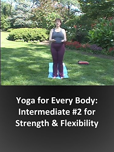 Yoga for Every Body: Intermediate #2 for Strength & Flexibility