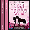 The Girl Who Rode the Wind Audiobook by Stacy Gregg Narrated by Caitlin Thorburn