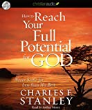 img - for How To Reach Your Full Potential for God: Never Settle for Less Than His Best! book / textbook / text book