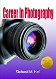 Career In Photography; Launch The Photography Career As We Understand How To Find The Specialty, Start The Organization, Keep Customers, Create Great Photo Products plus More