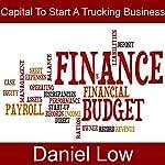 Capital to Start a Trucking Business | Daniel Low