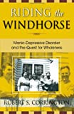 img - for Riding the Windhorse: Manic-Depressive Disorder and the Quest for Wholeness book / textbook / text book