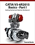 CATIA V5-6R2015 Basics - Part I: Getting Started and Sketcher Workbench (English Edition)