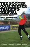 img - for The Soccer Goalkeeper Training Manual by Iorio, Lorenzo di, Ferretti, Ferretto(September 1, 2004) Paperback book / textbook / text book