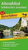 Reiseführer Altmühltal und Fränkisches Seenland: Für Ihren Aktiv-Urlaub, 3in1, kompakte Reiseinfos, ausgewählte Rad- und Wandertouren, übersichtlicher Kartenatlas