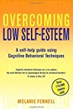 Dr Melanie Fennell Overcoming Low Self-Esteem by Fennell, Dr Melanie (2009)