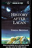 History After Lacan (Opening Out: Feminism for Today) (0415011175) by Brennan, Teresa