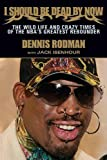 Dennis Rodman I Should Be Dead By Now: The Wild Life and Crazy Times of the NBA's Great Rebounder