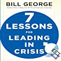Seven Lessons for Leading in Crisis: J-B Warren Bennis Series (       UNABRIDGED) by Bill George Narrated by Bill George