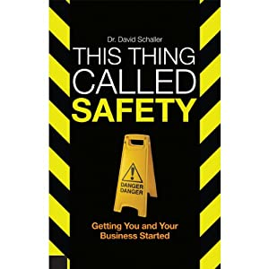 This Thing Called Safety: Getting You and Your Business Started | [David Schaller]