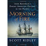 Morning of Fire: John Kendrick's Daring American Odyssey in the Pacific ~ Scott Ridley