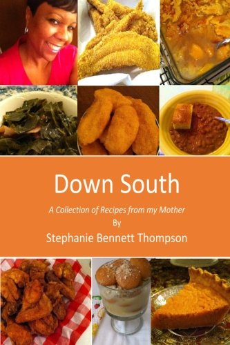 Down South: A Collection of Recipes from my Mother by Mrs. Stephanie Bennett Thompson
