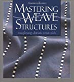 img - for Mastering Weave Structures: Transforming Ideas into Great Cloth Hardcover April 1, 2004 book / textbook / text book