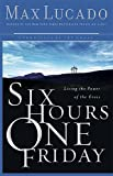 Six Hours One Friday: Living in the Power of the Cross (Chronicles of the Cross) (0849918162) by Max Lucado