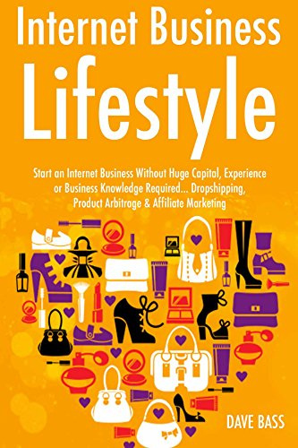 Internet Business Lifestyle: Start an Internet Business Without Huge Capital, Experience or Business Knowledge Required… Dropshipping, Product Arbitrage & Affiliate Marketing (3 Book Bundle)