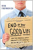 End of The Good Life: How the Financial Crisis Threatens a Lost Generation--and What We Can Do About It