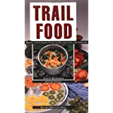 Trail Food: Drying and Cooking Food for Backpacking and Paddling ~ Alan S. Kesselheim