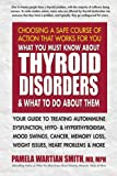 What You Must Know About Thyroid Disorders & What To Do About Them: Your Guide to Treating Autoimmune Dysfunction, Hypo- and Hyperthyroidism, Mood ... Loss, Weight Issues, Celiac Disease & More
