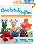 Crocheted Softies: 18 Adorable Animal...