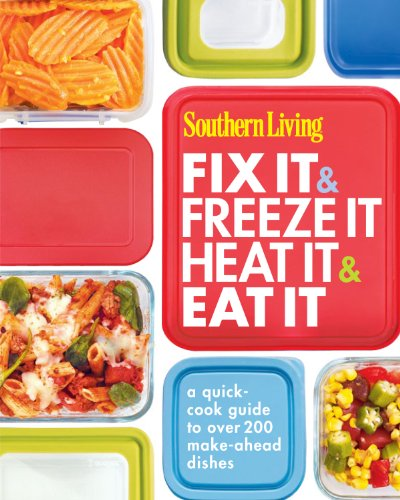 Southern Living Fix It and Freeze It/Heat It and Eat It: A quick-cook guide to over 200 make-ahead dishes