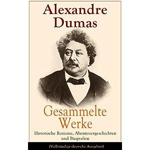 Gesammelte Werke: Historische Romane, Abenteuergeschichten und Biografien (Vollständige d