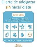 El arte de adelgazar sin hacer dieta: Las claves para perder peso de forma saludable y sin sufrimiento. Gu�a pr�ctica de reeducaci�n nutricional. (Spanish Edition)