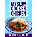 My Slow Cooker Chicken: Quality Chicken Recipes ~ Pauline Harding