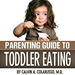 Parenting Guide to Toddler Eating | Calvin A. Colarusso M. D.