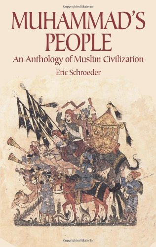 Muhammad's People: An Anthology of Muslim Civilization, by Eric Schroeder