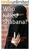 Who Killed Shabana?: A heart rendering story of a poor muslim girl