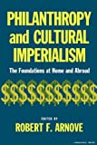 Philanthropy and Cultural Imperialism: The Foundations at Home and Abroad