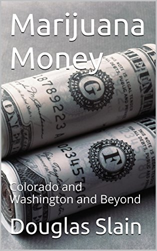 Marijuana Money: Colorado and Washington and Beyond (Private Placement Hand Book and While Paper Series 5)