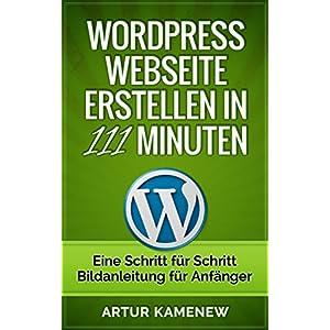 Webseite mit Wordpress erstellen in 111 Minuten - Eine Schritt für Schritt Bild-Anleitung für Anf