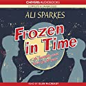 Frozen in Time (       UNABRIDGED) by Ali Sparkes Narrated by Glen McCready