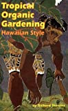 Tropical Organic Gardening: Hawaiian Style (0912180579) by Stevens, Richard