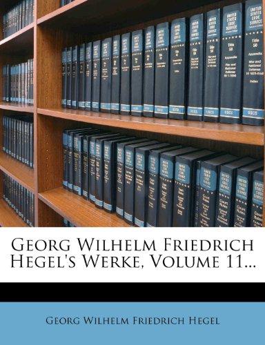 Georg Wilhelm Friedrich Hegel's Werke, Volume 11...