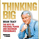 Thinking Big: The Keys to Personal Power and Maximum Performance Speech by Brian Tracy Narrated by Brian Tracy