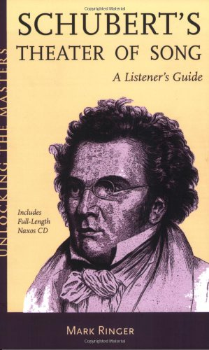 Franz Schubert's Theatre of Song - a Listener's Guide (Unlocking the Masters)