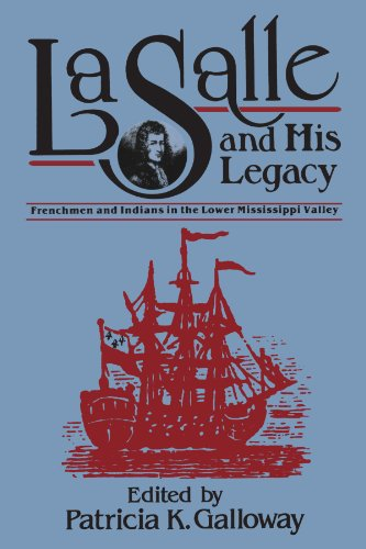 Lasalle and His Legacy: Frenchmen and Indians in the Lower Mississippi Valley
